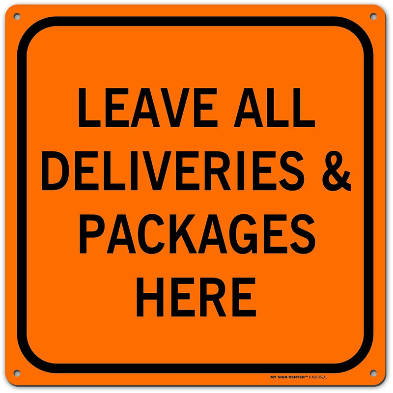 "Leave Packages Deliveries Here Sign, Made out of .040 Rust-Free Orange Aluminum, Indoor/Outdoor Use, UV Protected and Fade-Resistant, 11"" x 11"", By My Sign Center"