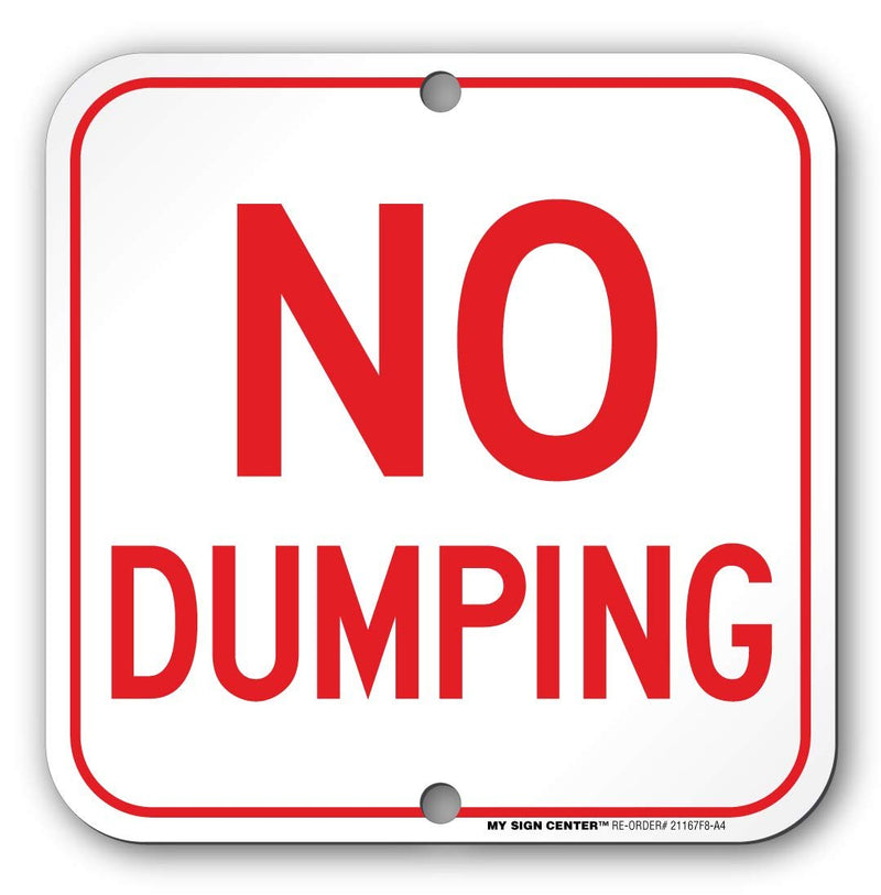 "No Dumping Sign - 12"" X 12""- 0.40 Heavy Duty Metal - Made in USA - UV Protected and Weather Proof- My Sign Center - 21167F8-A4"