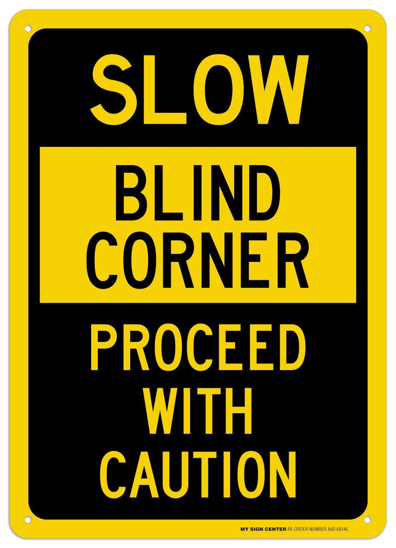 "Slow Blind Corner Proceed with Caution Sign - 10""x14"" - .040 Rust Free Aluminum - Made in USA - UV Protected and Weatherproof - A82-681AL"