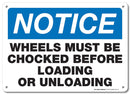 "Notice Wheels Must Be Chocked Before Loading or Unloading Sign - 10""x14"" - .040 Rust Free Aluminum - Made in USA - UV Protected and Weatherproof - A82-124AL"