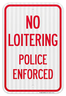 "No Loitering Police Enforced Sign - 12""x18"" - .063 3M Engineer Grade Prismatic Reflective Aluminum - Made in USA - UV Protected and Weatherproof - A87-254RA"