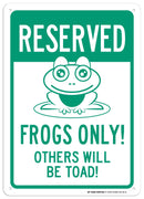 "Reserved Parking Frogs Only Others Will Be Toad Sign - 10""x14"" - .040 Rust Free Aluminum - Made in USA - UV Protected and Weatherproof - A82-601AL"