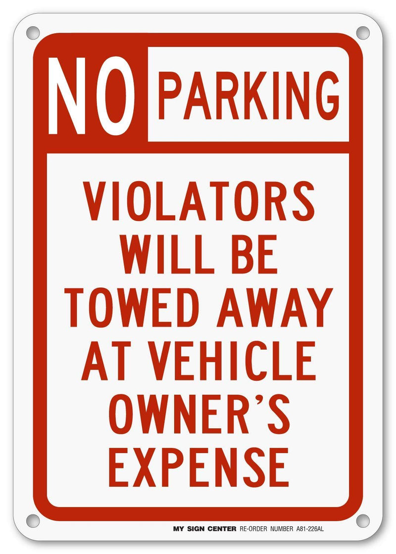 "No Parking Violators Will Be Towed Away at Vehicle Owner's Expense Sign- 10"" X 7"" - .040 Rust Free Aluminum - UV Protected and Weatherproof - A81-226AL"
