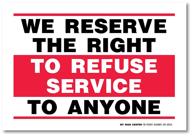 "We Reserve The Right to Refuse Service to Anyone Decal Sign - 10""x7"" - Made in USA - Self-Adhesive 4 Mil Vinyl Decal - Indoor & Outdoor Use - UV Resistant and Weatherproof - A81-263VL"