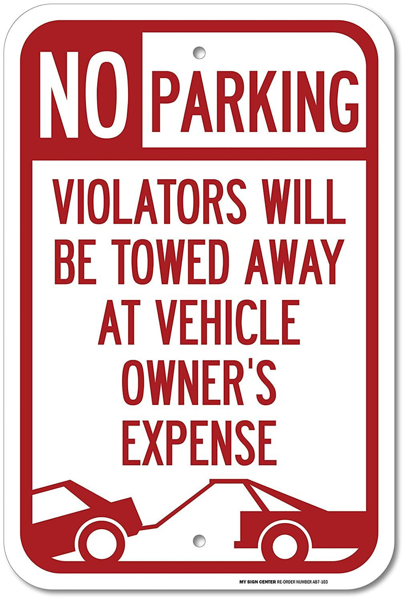 "No Parking Violators Will Be Towed Away Sign - 12""x18"" - .063 Rust Free Aluminum -UV Protected and Weatherproof - A87-103AL"