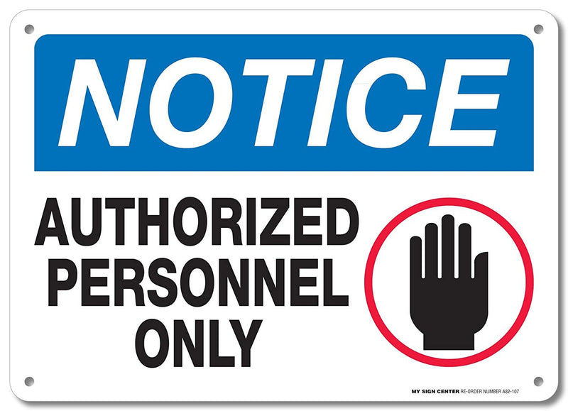 "Notice Authorized Personnel Only Sign - 10""x14"" - .040 Rust Free Aluminum - Made in USA - UV Protected and Weatherproof - A82-127AL"
