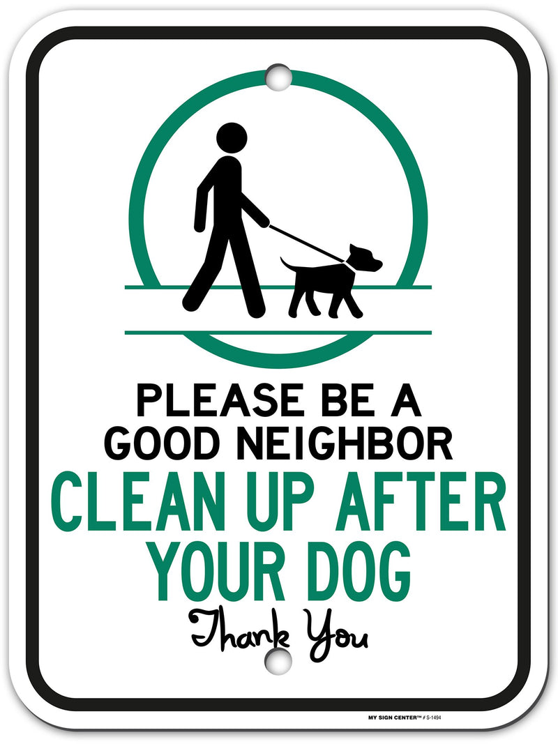 "Please Be a Good Neighbor Clean Up After Your Dog Sign - 12""x18"" - .063 Rust Free Aluminum -UV Protected and Weatherproof - A87-101AL"