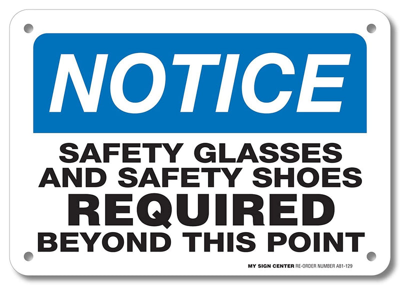 "Notice Safety Glasses and Safety Shoes Required Beyond This Point by My Sign Center - Rust Free, UV Coated and Weatherproof .040 Aluminum - Rounded Corners and Pre-Drilled Holes - 7"" x 10"" - A81-129AL"