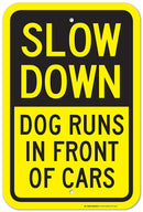 "Slow Down Dog Runs in Front of Cars Laminated Sign - 12""x18"" - .063 3M Engineer Grade Prismatic Reflective Aluminum - Made in USA - UV Protected and Weahterproof - A87-424RA"