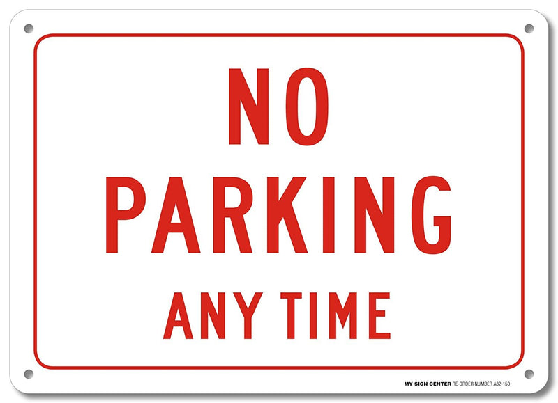 "No Parking Any Time Sign - 10""x14"" - .040 Rust Free Aluminum - Made in USA - UV Protected and Weatherproof - A82-150AL"