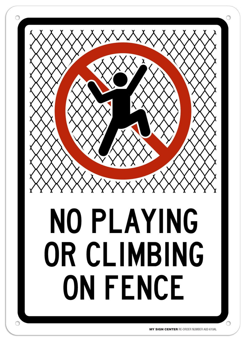 "No Playing Or Climbing On Fence Sign - 10""x14"" - .040 Rust Free Aluminum - Made in USA - UV Protected and Weatherproof - A82-610AL"