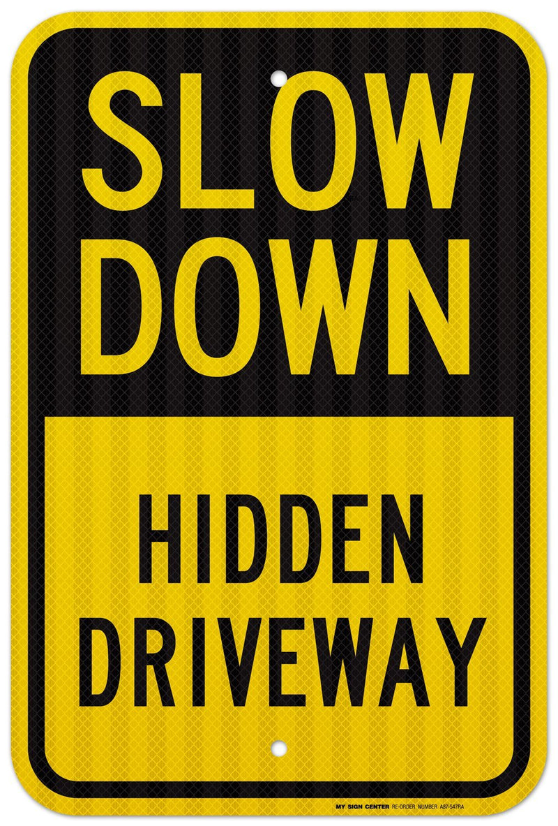 "Slow Down Hidden Driveway Sign - 12"" X 18"" - .063 3M Engineer Grade Prismatic Reflective Aluminum - Made in USA - UV Protected and Weatherproof - A87-547RA"