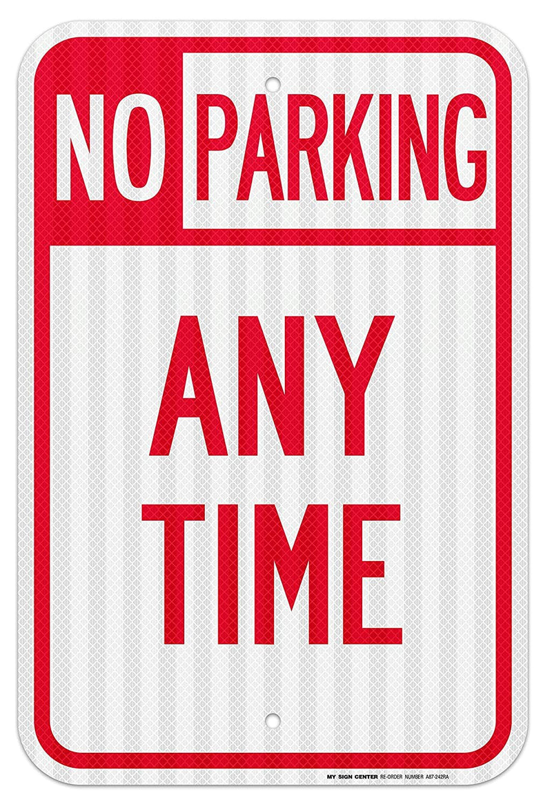 "No Parking Anytime Sign - 12""x18"" - 063 3M Engineer Grade Prismatic Reflective Aluminum - Made in USA - UV Protected and Weatherproof - A87-242RA"