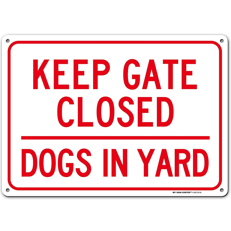 "Caution Dog in Yard Keep Gate Closed Sign, Made Out of .040 Rust-Free Aluminum, Indoor/Outdoor Use, UV Protected and Fade-Resistant, 10"" x 14"", by My Sign Center"