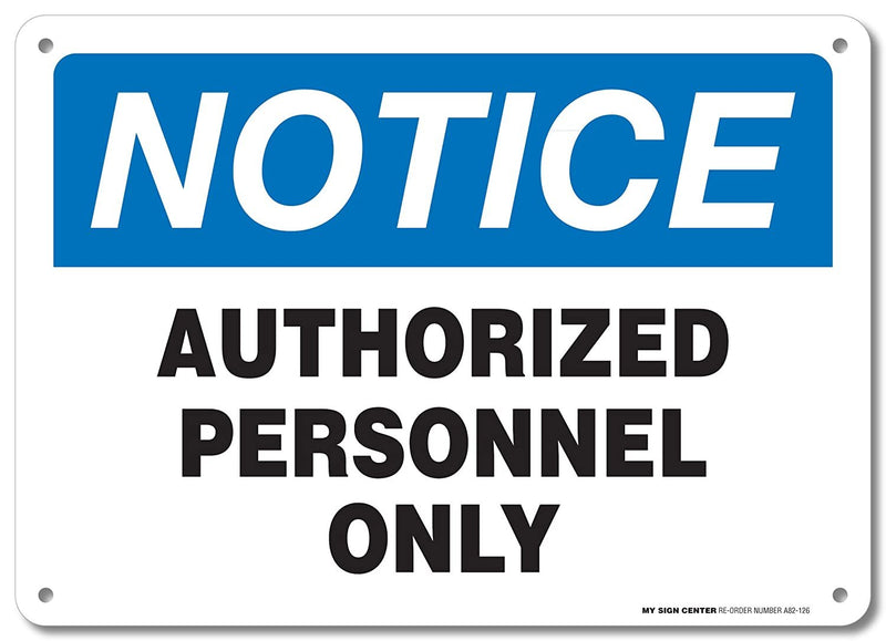"Notice Authorized Personnel Only Sign - 10""x14"" - .040 Rust Free Aluminum - Made in USA - UV Protected and Weatherproof - A82-126AL"