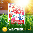 "Did You Wash Them? Hand Washing Stops Spread of Germs Sign, Made Out of .040 Rust-Free Aluminum, Indoor/Outdoor Use, UV Protected and Fade-Resistant, 10"" x 14"", by My Sign Center"