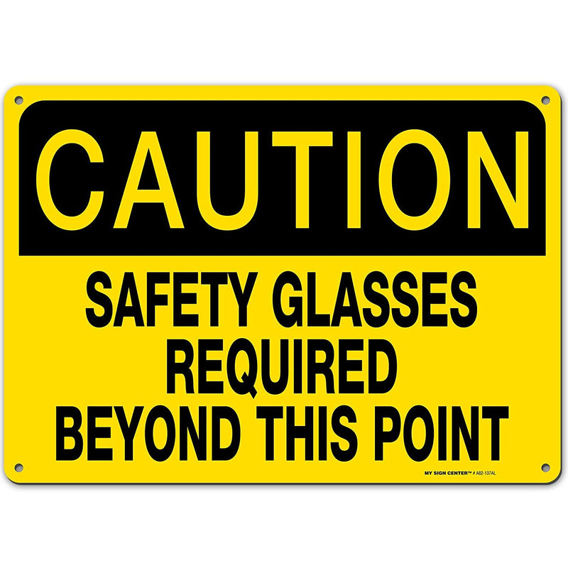 "Caution Safety Glasses Required Beyond This Point Sign - 14""x10"" .040 Rust Free Aluminum - Made in USA - UV Protected and Weatherproof - A82-137AL"