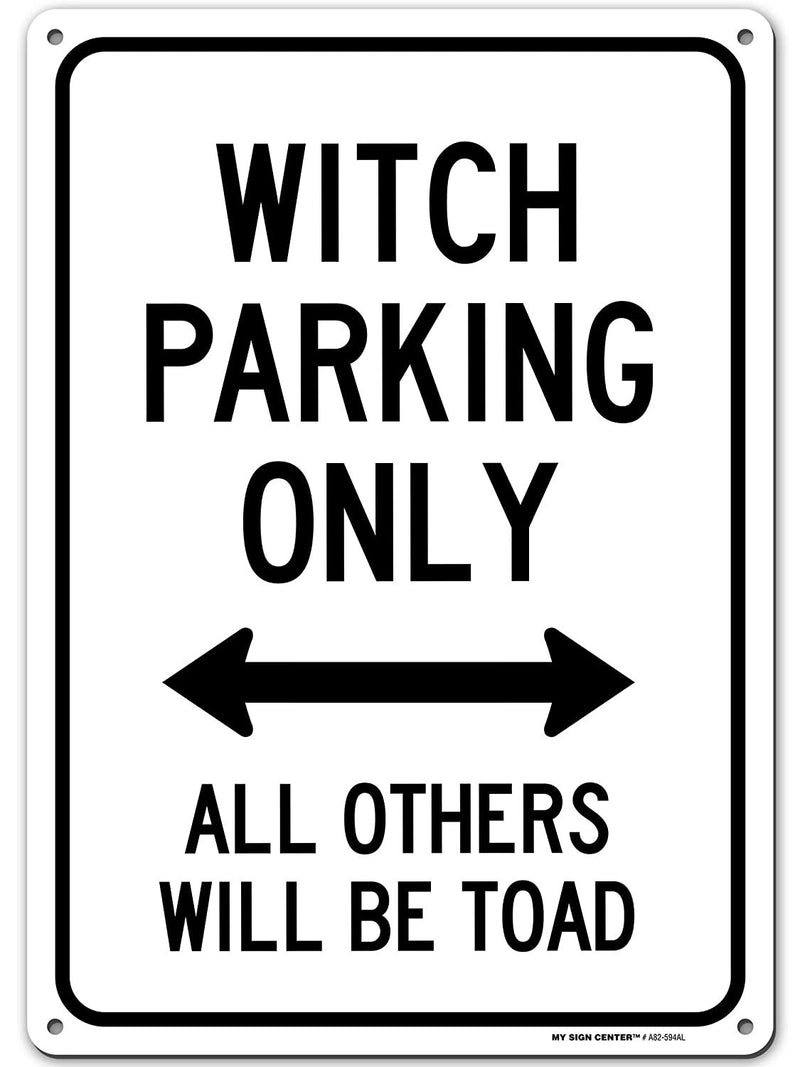 "Witch Parking Only All Others Will Be Toad Sign - 10""x14"" - .040 Rust Free Aluminum - Made in USA - UV Protected and Weatherproof - A82-594AL"