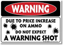 "(4 Pack) Warning Due to Price Increase on Ammo Do Not Expect a Warning Shot Decal - 7"" X 5"" - Self Adhesive 4 Mil Premium Vinyl Decal - Made in USA - Indoor and Outdoor Use - A84-266-4VL"