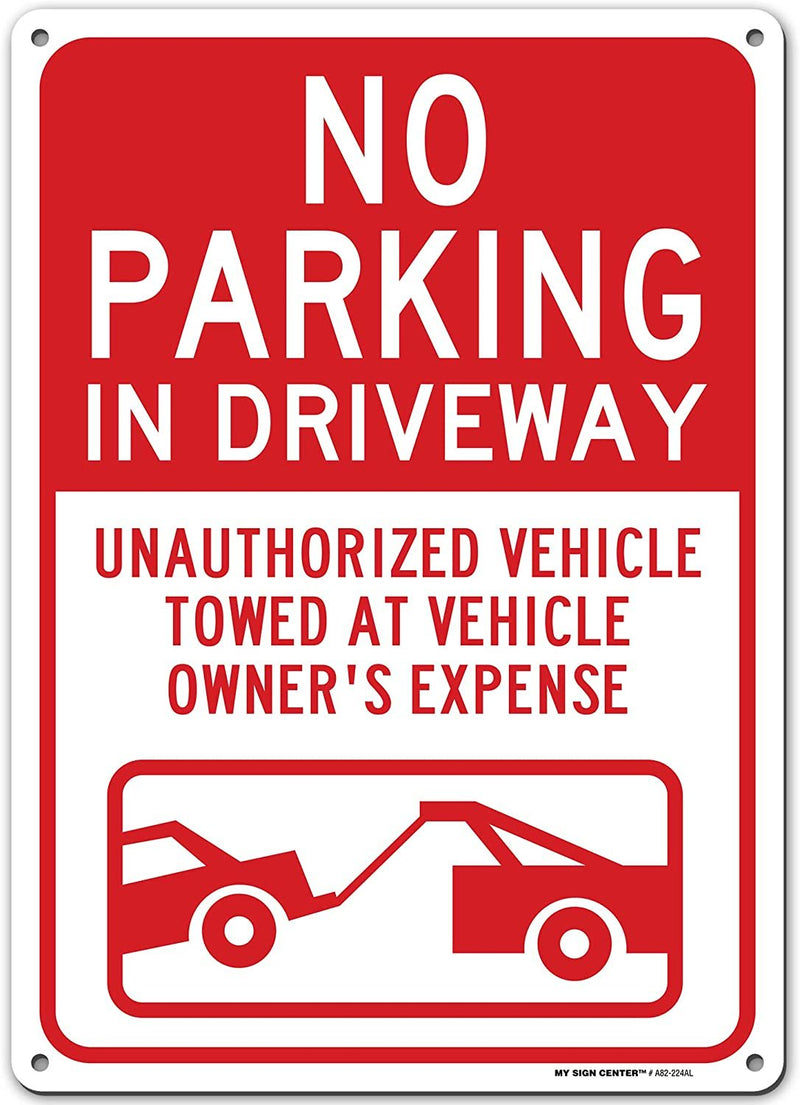 "No Parking in Driveway Unauthorized Vehicle Towed at Vehicle Owner's Expense Sign - 10"" X 14"" - .40 Rust Free Aluminum - Made in USA - UV Protected and Weatherproof - A82-224"
