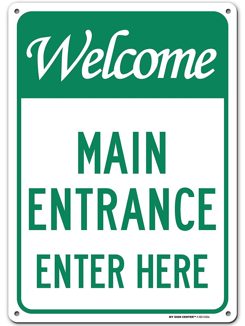 "Welcome Main Entrance Enter Here Sign - 10""x14"" - .040 Rust Free Aluminum - Made in USA - UV Protected and Weatherproof - A82-543AL"