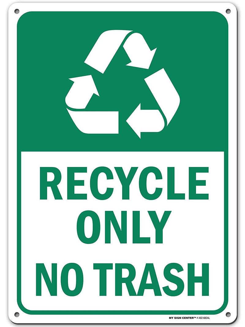"Recycle Only No Trash Sign - 10""x14"" - .040 Rust Free Aluminum - Made in USA - UV Protected and Weatherproof - A82-682AL"