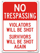 "No Trespassing Violators Will Be Shot Survivors Will Be Shot Again Funny Sign Made Out of .040 Rust-Free Aluminum Indoor/Outdoor Use, UV Protected and Fade-Resistant, 10""x 14"", by My Sign Center"