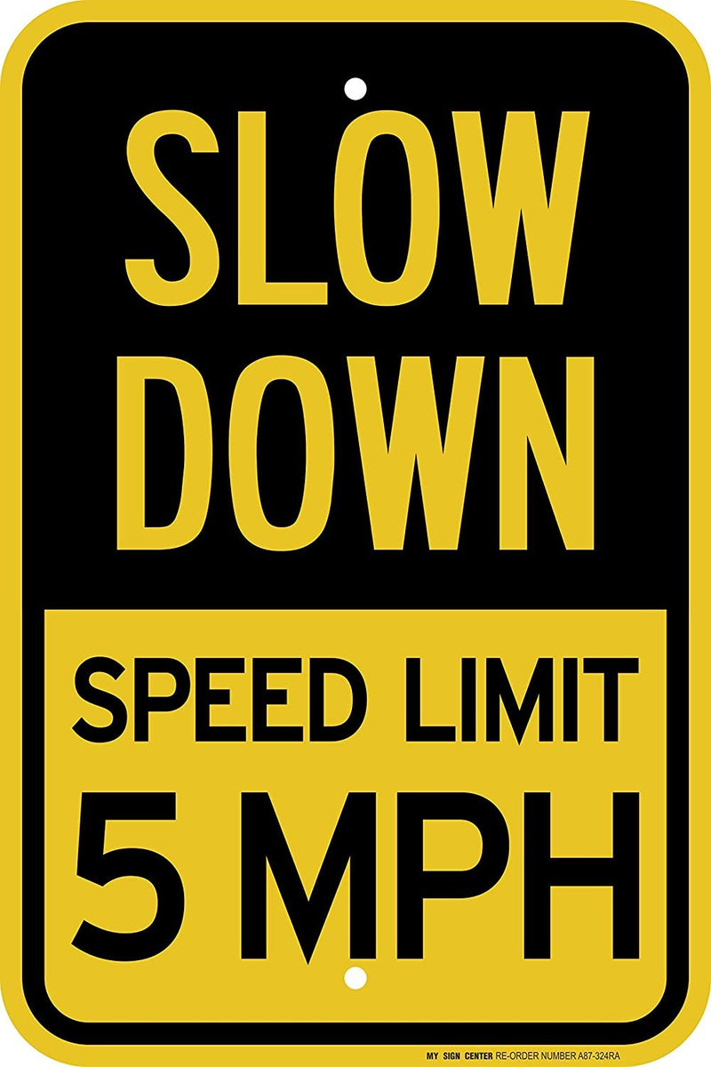"Slow Down Speed Limit 5 MPH Sign - 12""x18"" - .063 3M Engineer Grade Prismatic Reflective Aluminum - Made in USA - Weatherproof - A87-324RA"