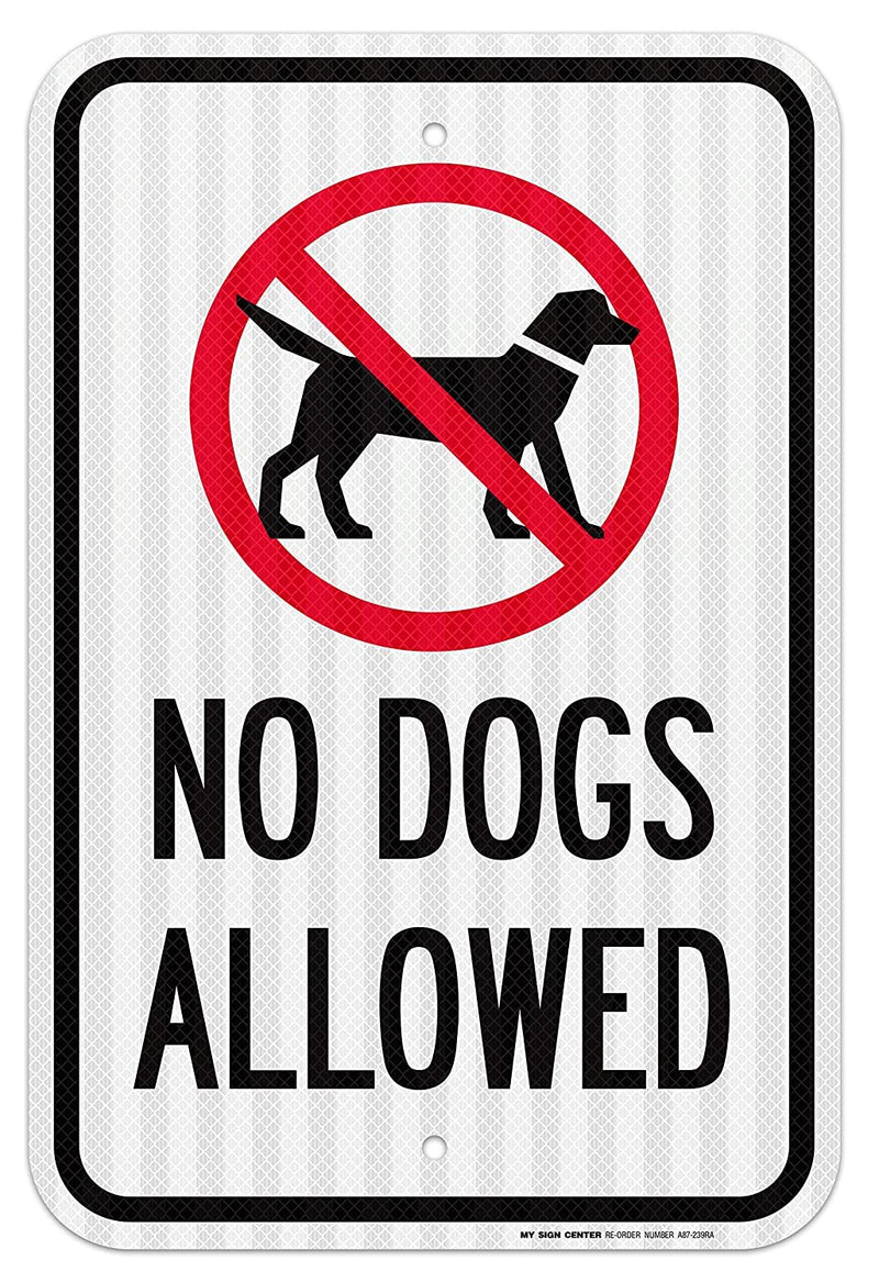 "No Dogs Allowed Sign - 12""x18"" - .063 3M Engineer Grade Prismatic Reflective Aluminum - Made in USA - UV Protected and Weatherproof - A87-239RA"