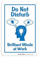 "Do Not Disturb Brilliant Minds at Work Sign - 10"" X 7"" - .040 Rust Free Aluminum - UV Protected and Weatherproof - A81-602AL"