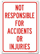 "Warning Not Responsible for Accidents Or Injuries Sign, Made Out of .040 Rust-Free Aluminum, Indoor/Outdoor Use, UV Protected and Fade-Resistant, 10"" x 14"", by My Sign Center"