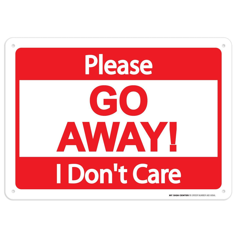 "Please Go Away I Don't Care Sign - 10""x14"" - .040 Rust Free Aluminum - Made in USA - UV Protected and Weatherproof - A82-505AL"