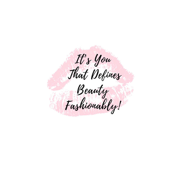 It's You That Defines Beauty Fashionably!