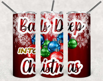 Balls Deep into Christmas 20oz Stainless Steel Tumbler with Straw & Lid