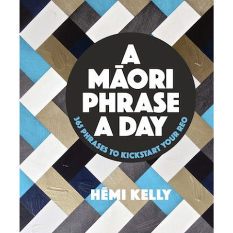 A Māori Phrase a Day: 365 Phrases to Kickstart Your Reo