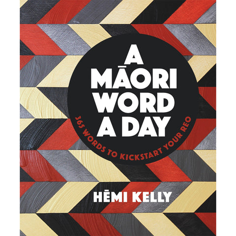 A Māori Word A Day: 365 Words to Kickstart Your Reo
