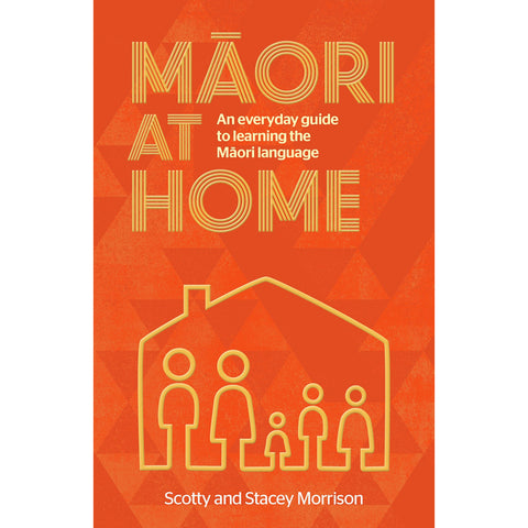 Māori At Home: An Everyday Guide To Learning The Māori Language