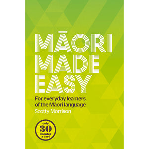 Māori Made Easy: For Everyday Learners of The Māori Language