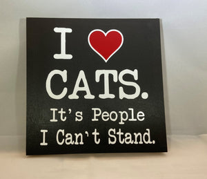 "I Love Cats It's People I Can't Stand 7""x7"""