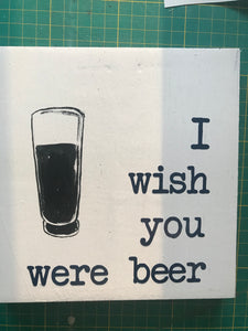 "I wish you were beer 7""x7"""