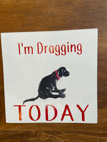 I'm Dragging Today black dog