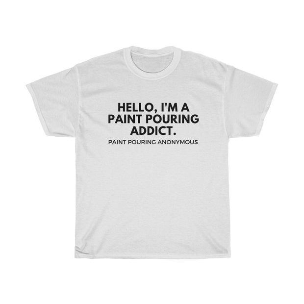 HELLO, I'M A PAINT POURING ADDICT TEE