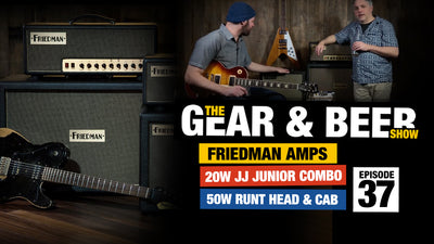 Friedman JJ Junior 20W Amp & Runt 50W Head - [EP37] Gear & Beer Show
