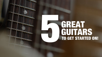 5 Great Guitars to Get Started On!