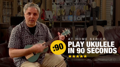 Learn to Play Ukulele in 90 seconds - At Home Series