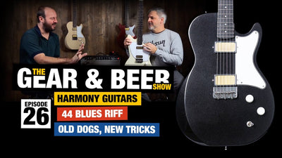 Harmony Guitars, 44 Blues Riff, Old Dogs/New Tricks - [EP26] Gear & Beer Show