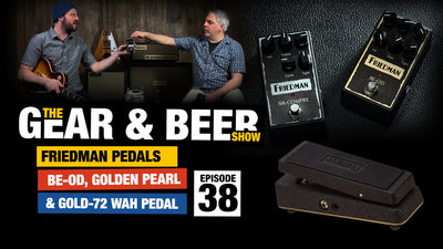 Friedman Pedals (BE-OD, Golden Pearl, Gold-72 Wah) - [EP38] Gear & Beer Show