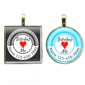 Bitches Love Me Pet ID Tag- More Colors