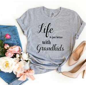 Life Is Just Better With Grandkids T-shirt