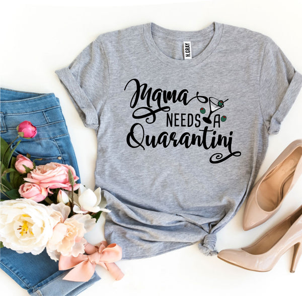 Mama Needs Quarantini T-shirt